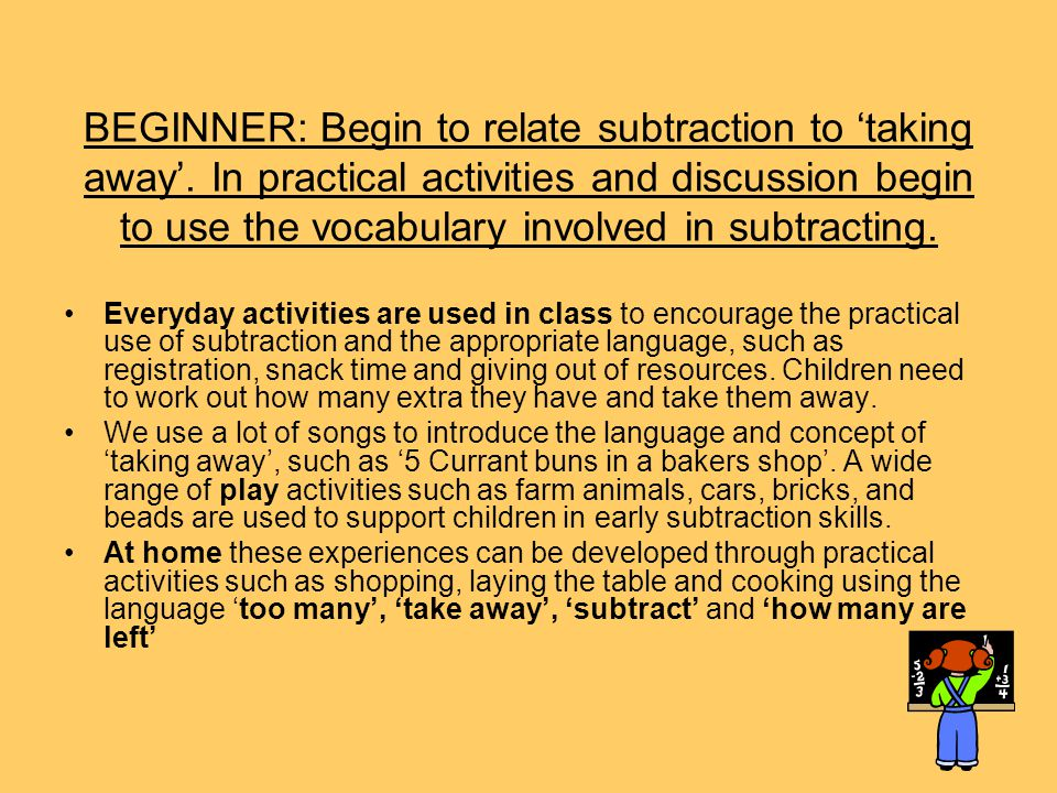 BEGINNER: Begin to relate subtraction to taking away.