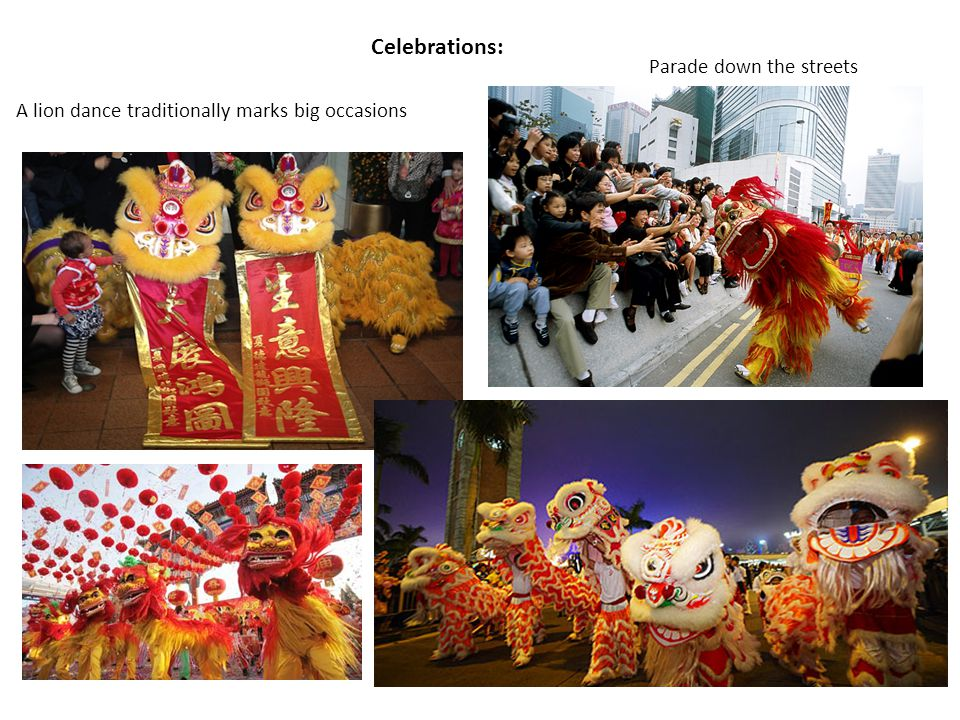 A lion dance traditionally marks big occasions Parade down the streets Celebrations: