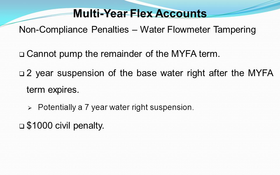 Multi-Year Flex Accounts Non-Compliance Penalties – Water Flowmeter Tampering Cannot pump the remainder of the MYFA term. 2 year suspension of the bas