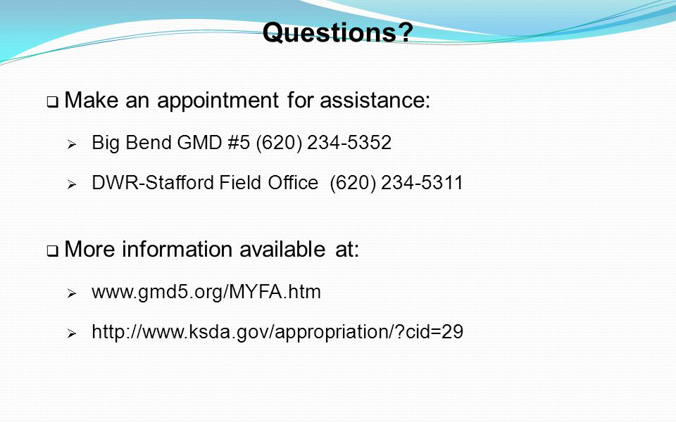 Questions? Make an appointment for assistance: Big Bend GMD #5 (620) 234-5352 DWR-Stafford Field Office (620) 234-5311 More information available at: