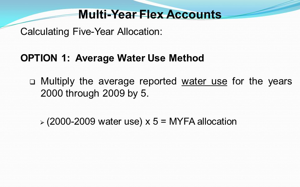 Multi-Year Flex Accounts Calculating Five-Year Allocation: OPTION 1: Average Water Use Method Multiply the average reported water use for the years 20