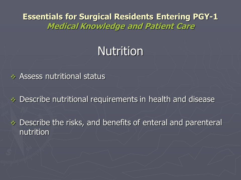 Nutrition Assess nutritional status Assess nutritional status Describe nutritional requirements in health and disease Describe nutritional requirement