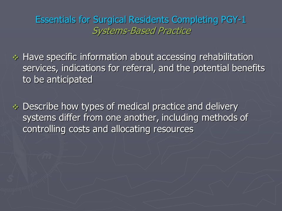 Essentials for Surgical Residents Completing PGY-1 Systems-Based Practice Have specific information about accessing rehabilitation services, indicatio
