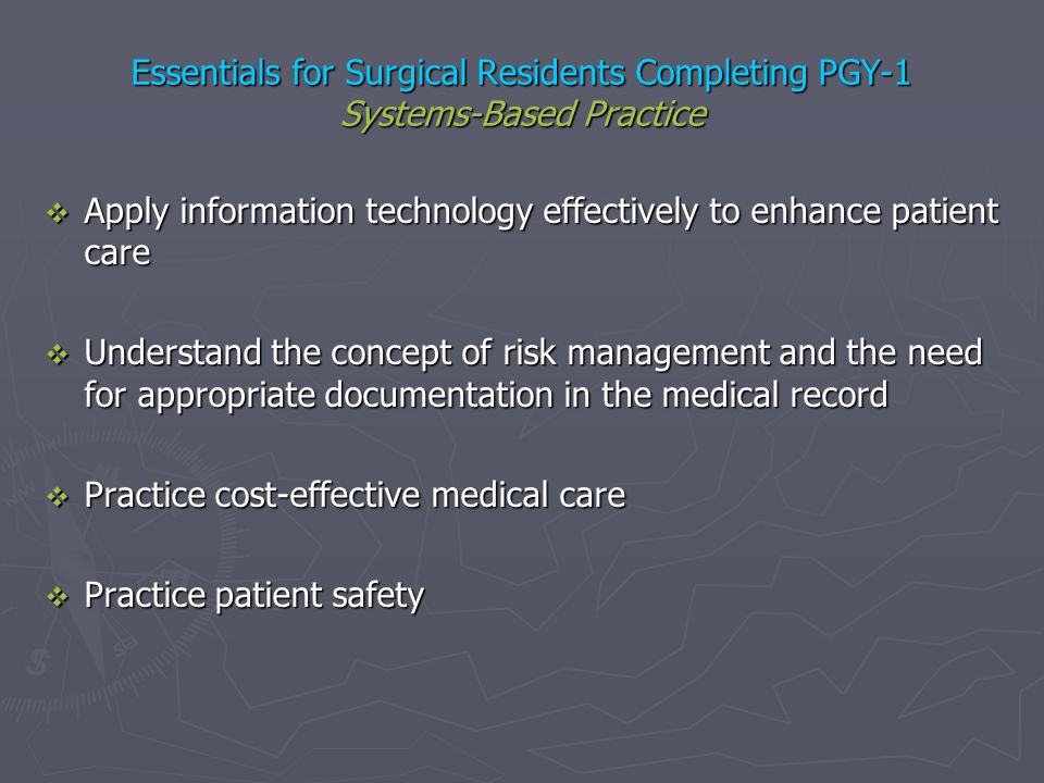 Essentials for Surgical Residents Completing PGY-1 Systems-Based Practice Apply information technology effectively to enhance patient care Apply infor