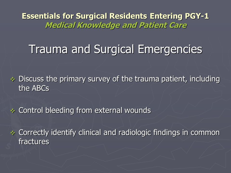Trauma and Surgical Emergencies Discuss the primary survey of the trauma patient, including the ABCs Discuss the primary survey of the trauma patient,