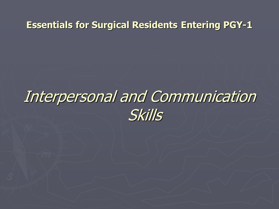 Essentials for Surgical Residents Entering PGY-1 Interpersonal and Communication Skills