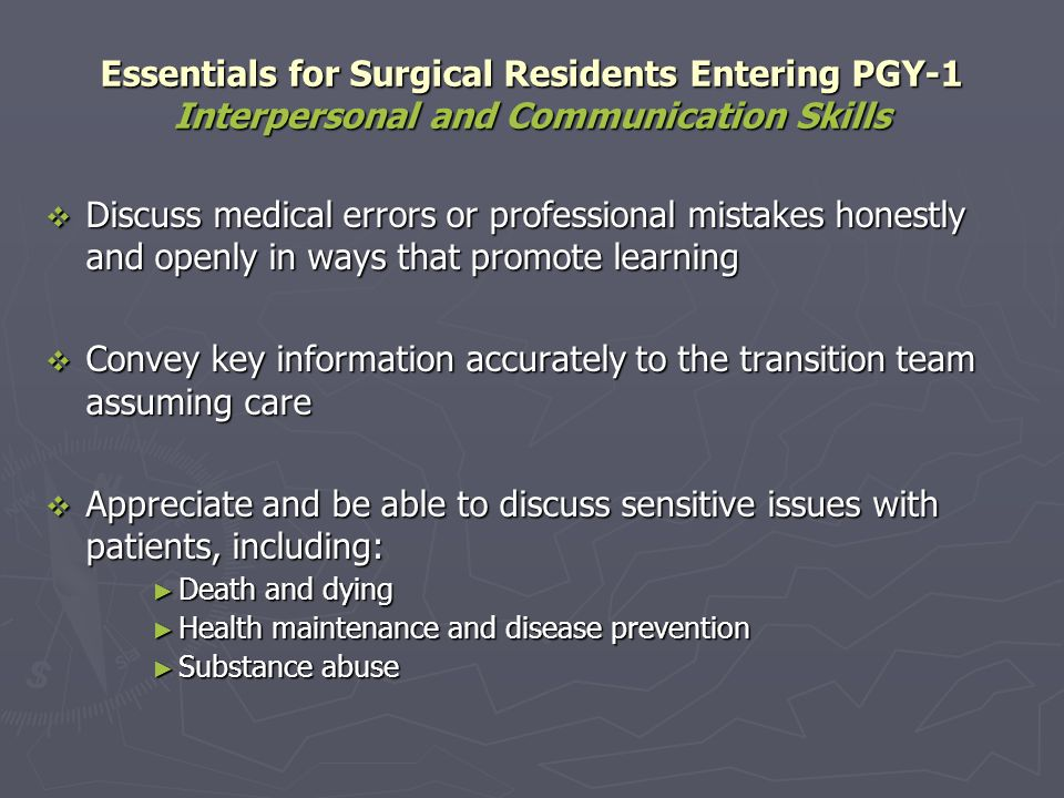 Essentials for Surgical Residents Entering PGY-1 Interpersonal and Communication Skills Discuss medical errors or professional mistakes honestly and o