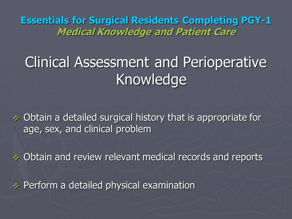 Essentials for Surgical Residents Completing PGY-1 Medical Knowledge and Patient Care Clinical Assessment and Perioperative Knowledge Obtain a detaile