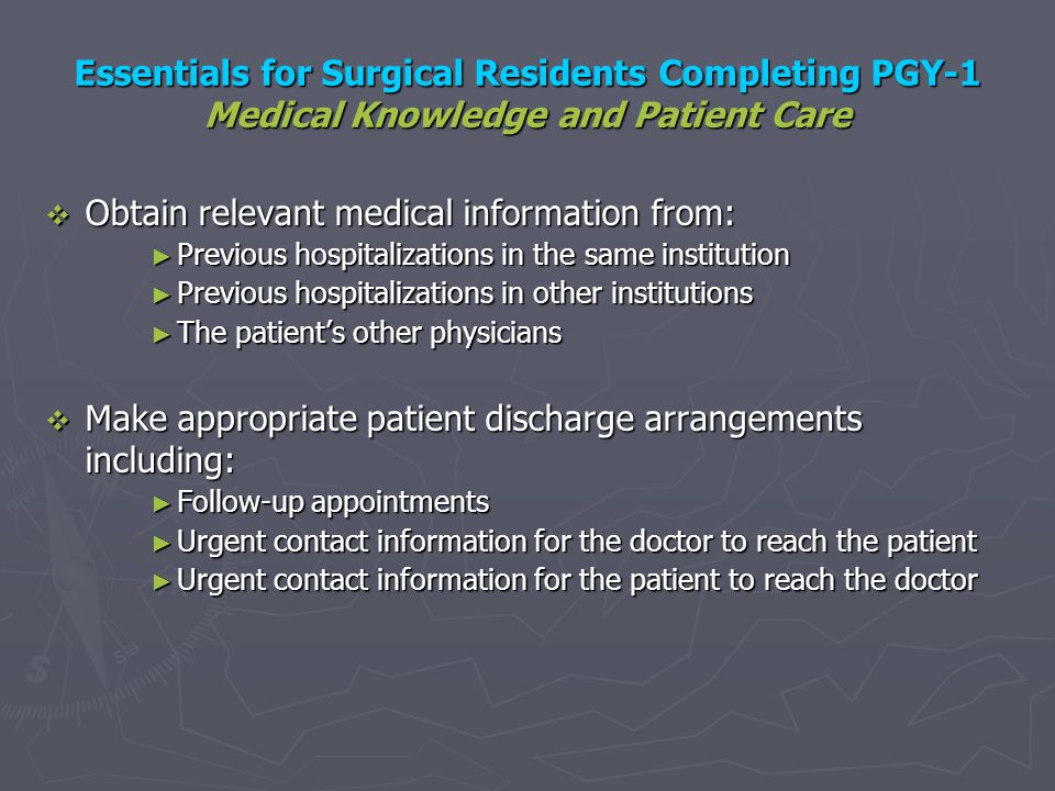 Essentials for Surgical Residents Completing PGY-1 Medical Knowledge and Patient Care Obtain relevant medical information from: Obtain relevant medica