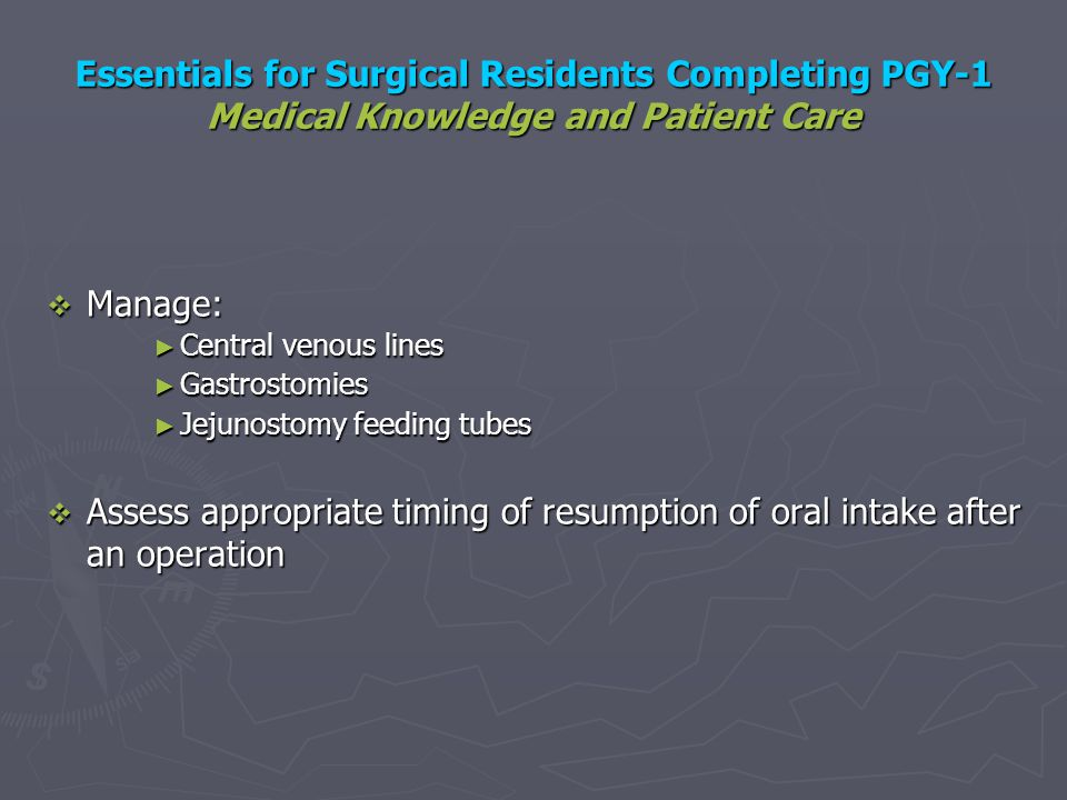 Essentials for Surgical Residents Completing PGY-1 Medical Knowledge and Patient Care Manage: Manage: Central venous lines Central venous lines Gastro