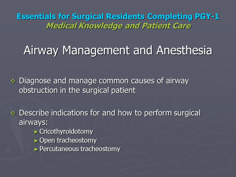 Essentials for Surgical Residents Completing PGY-1 Medical Knowledge and Patient Care Airway Management and Anesthesia Diagnose and manage common caus