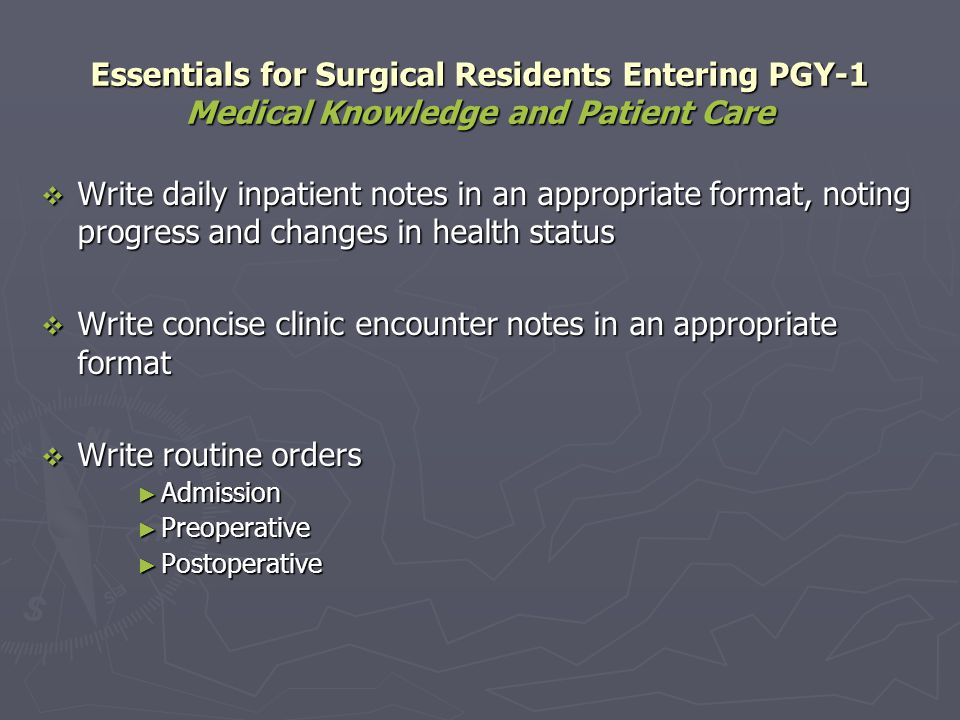 Essentials for Surgical Residents Entering PGY-1 Practice-Based Learning and Improvement Be proficient with computer applications; e.g., word- processing programs, spreadsheets, simple databases, and electronic presentations Be proficient with computer applications; e.g., word- processing programs, spreadsheets, simple databases, and electronic presentations Use electronically available medical information in patient care Use electronically available medical information in patient care