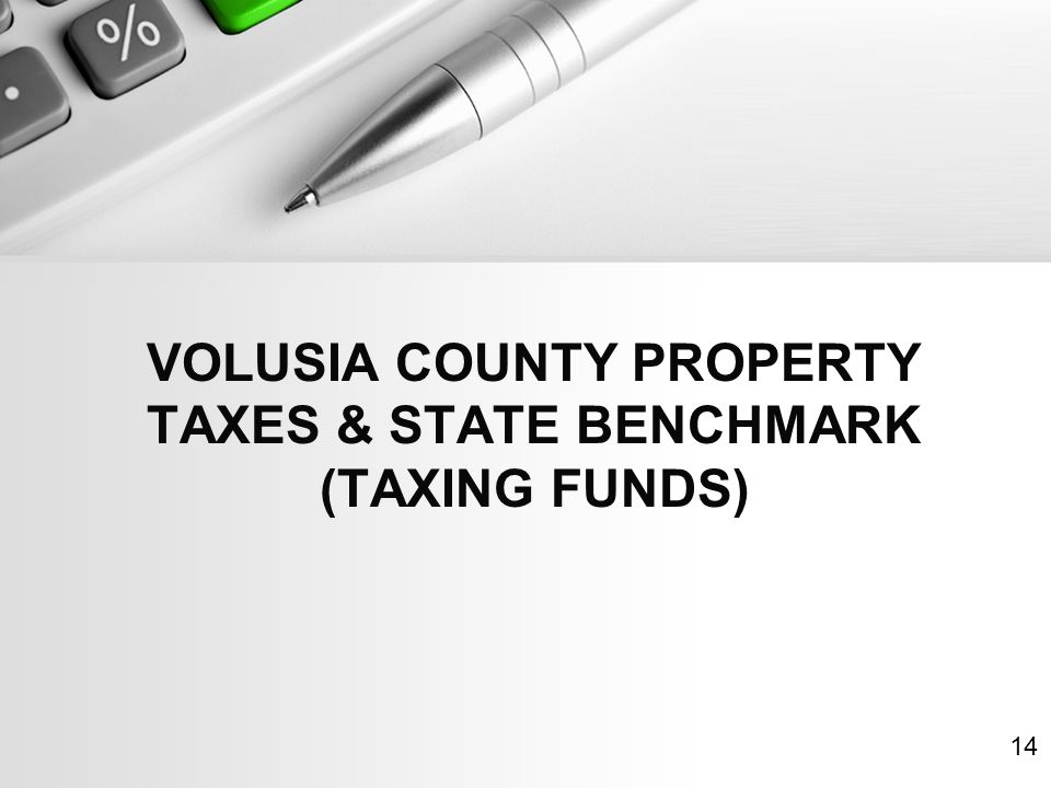 VOLUSIA COUNTY PROPERTY TAXES & STATE BENCHMARK (TAXING FUNDS) 14
