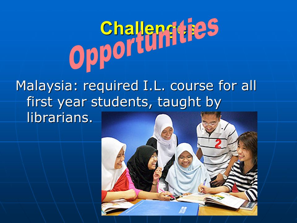 Challenges Malaysia: required I.L. course for all first year students, taught by librarians.