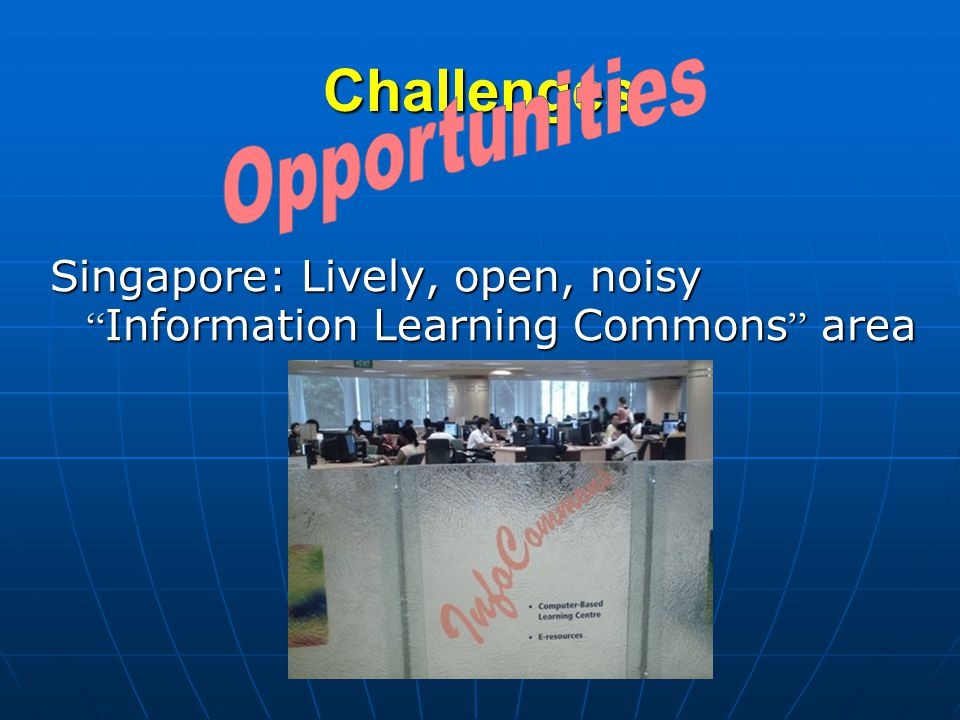 Challenges Singapore: Lively, open, noisy Information Learning Commons area