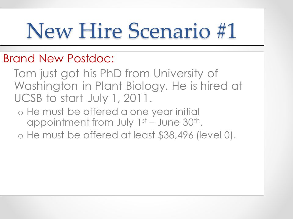 New Hire Scenario #1 Brand New Postdoc: Tom just got his PhD from University of Washington in Plant Biology.