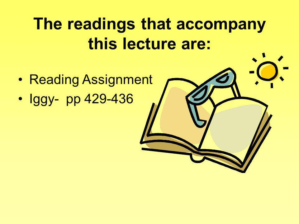 The readings that accompany this lecture are: Reading Assignment Iggy- pp 429-436