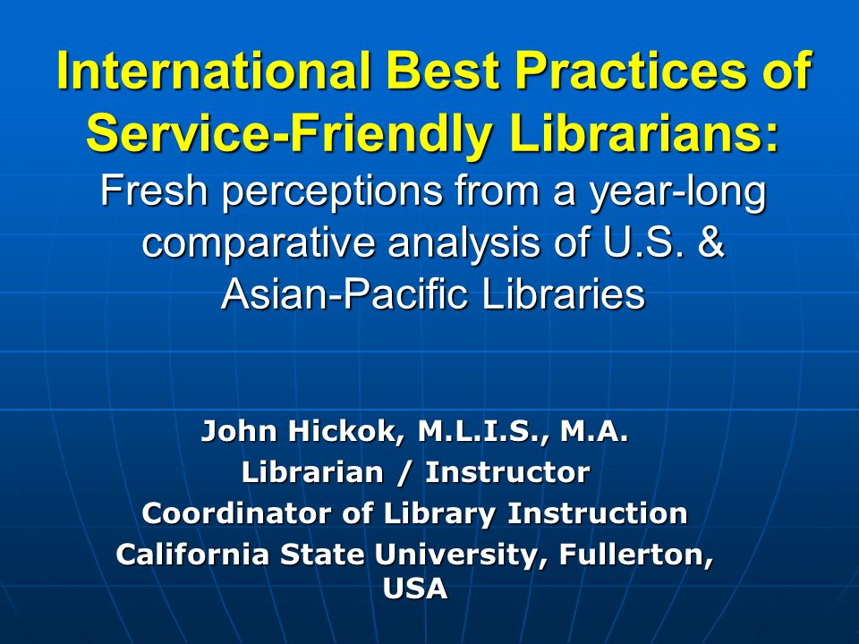 International Best Practices of Service-Friendly Librarians: Fresh perceptions from a year-long comparative analysis of U.S. & Asian-Pacific Libraries