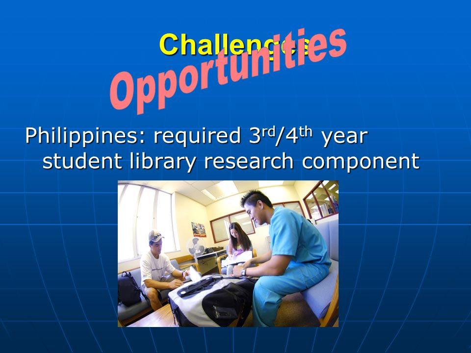 Challenges Philippines: required 3 rd /4 th year student library research component