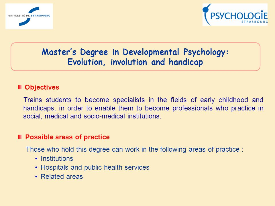 Objectives Trains students to become specialists in the fields of early childhood and handicaps, in order to enable them to become professionals who practice in social, medical and socio-medical institutions.
