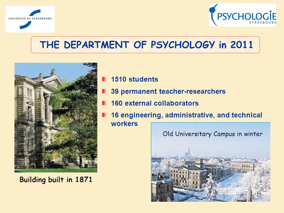 1510 students 39 permanent teacher-researchers 160 external collaborators 16 engineering, administrative, and technical workers THE DEPARTMENT OF PSYC