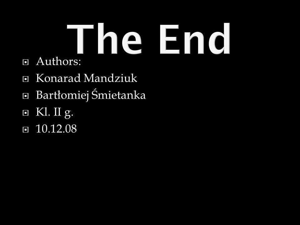 Authors: Konarad Mandziuk Bartłomiej Śmietanka Kl. II g. 10.12.08