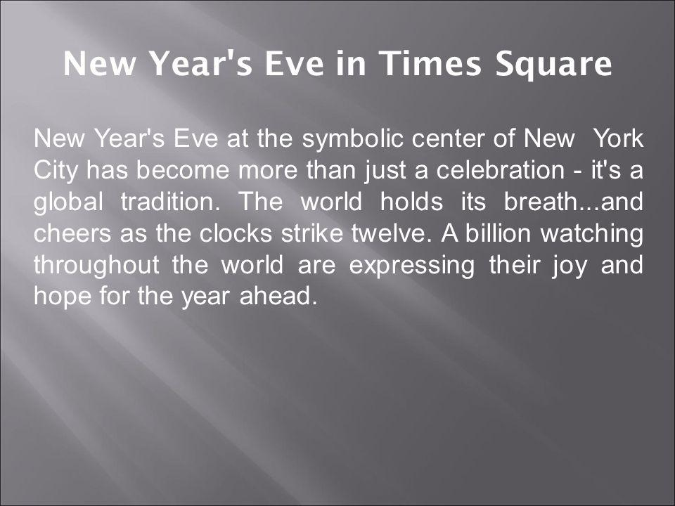 New Year s Eve at the symbolic center of New York City has become more than just a celebration - it s a global tradition.