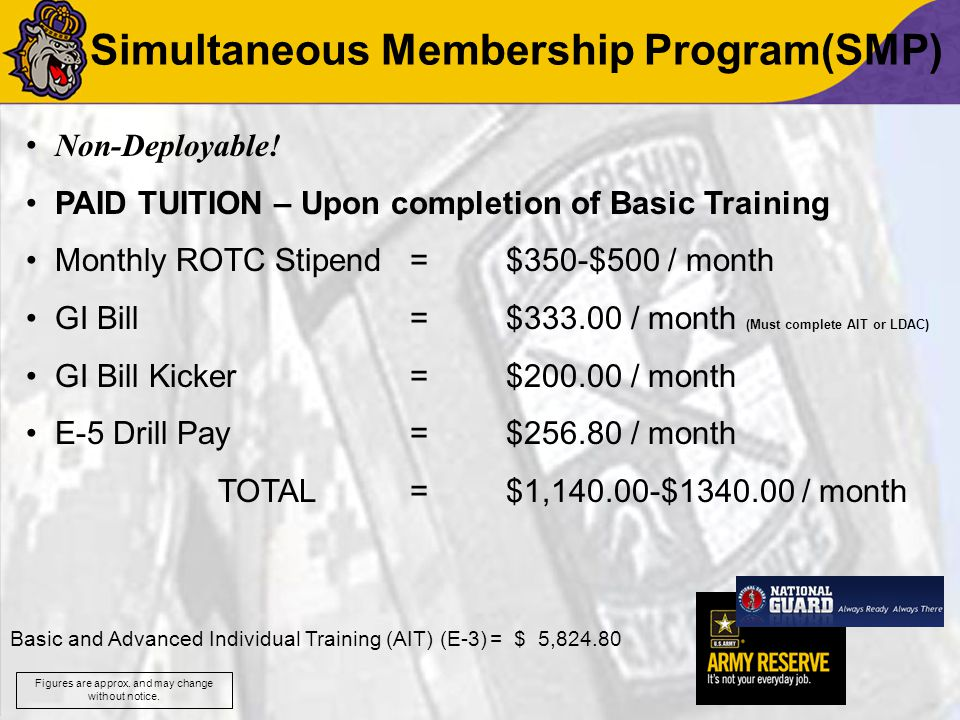 Simultaneous Membership Program(SMP) Non-Deployable! PAID TUITION – Upon completion of Basic Training Monthly ROTC Stipend= $350-$500 / month GI Bill
