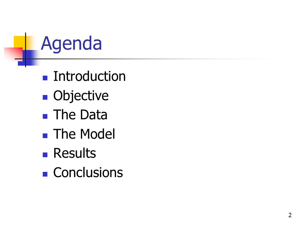 2 Agenda Introduction Objective The Data The Model Results Conclusions