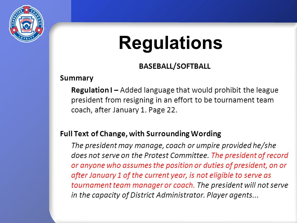 Regulations SOFTBALL Summary Regulation I – Senior League: Added language allowing Senior Softball Divisions to be chartered at the District level.