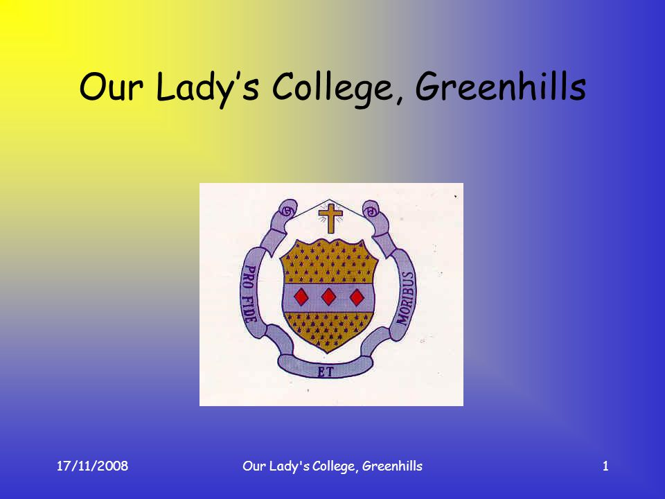 17/11/2008Our Lady's College, Greenhills1 Our Ladys College, Greenhills
