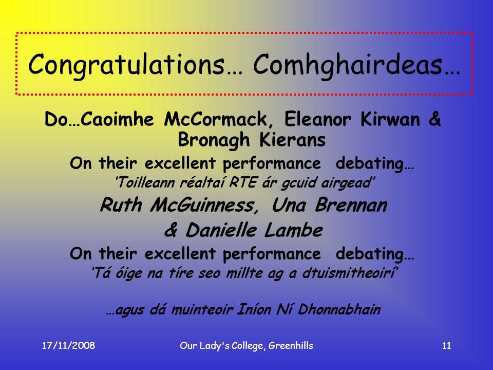 17/11/2008Our Lady's College, Greenhills11 Congratulations… Comhghairdeas… Do…Caoimhe McCormack, Eleanor Kirwan & Bronagh Kierans On their excellent p