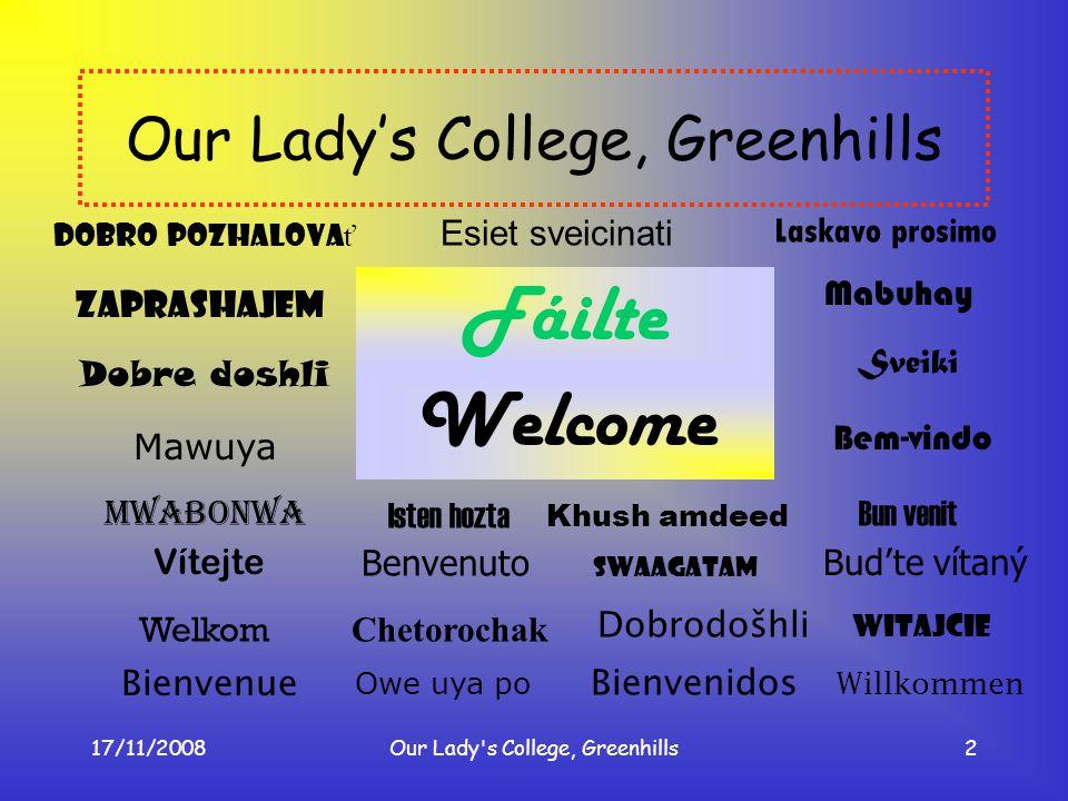 17/11/2008Our Lady's College, Greenhills2 Our Ladys College, Greenhills Budte vítaný Zaprashajem Dobre doshli Mawuya Mwabonwa Vítejte Welkom Bienvenue