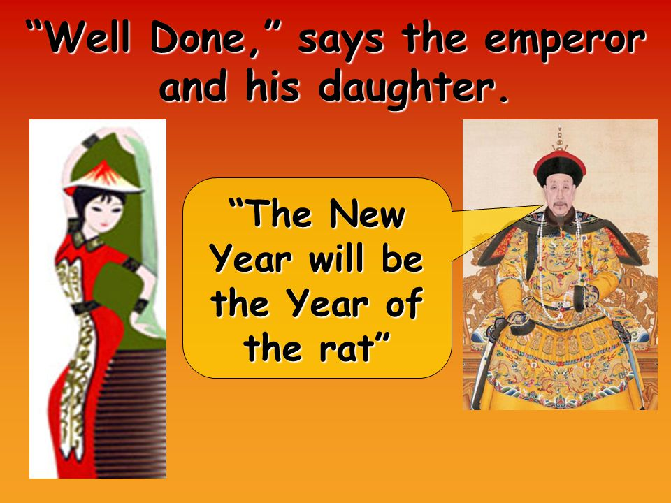 Well Done, says the emperor and his daughter. The New Year will be the Year of the rat
