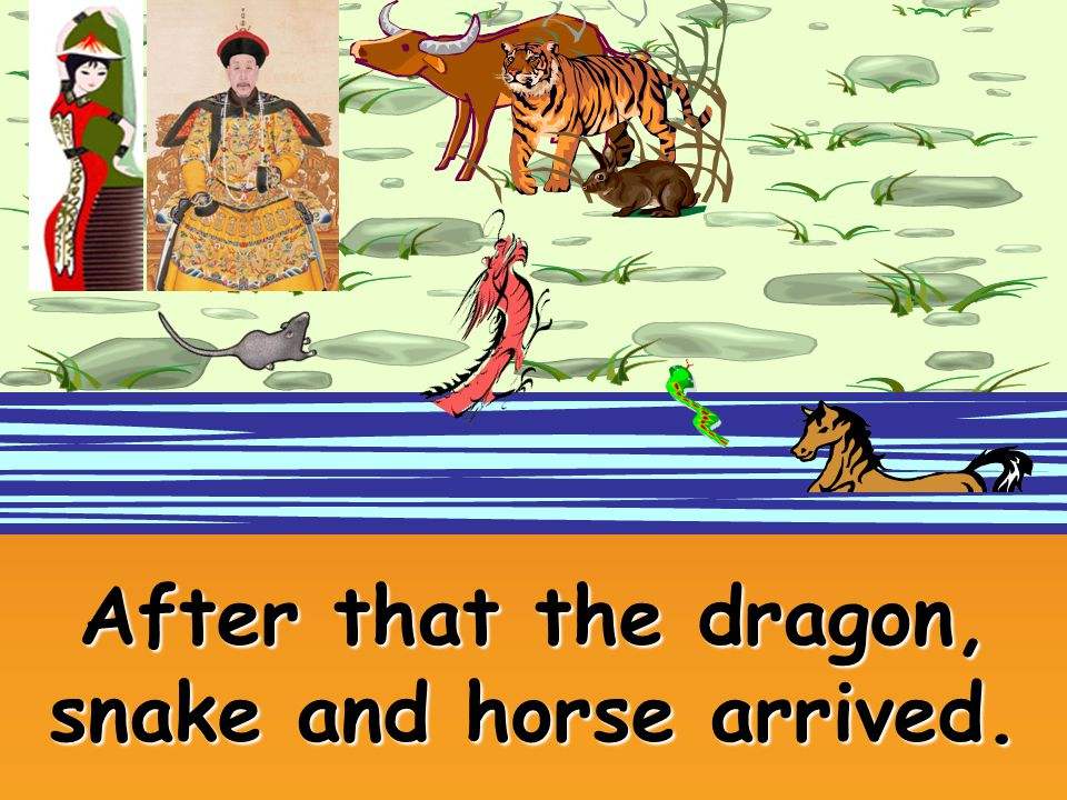 After that the dragon, snake and horse arrived.