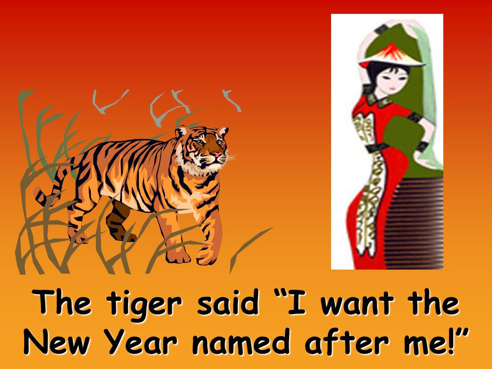 The tiger said I want the New Year named after me!