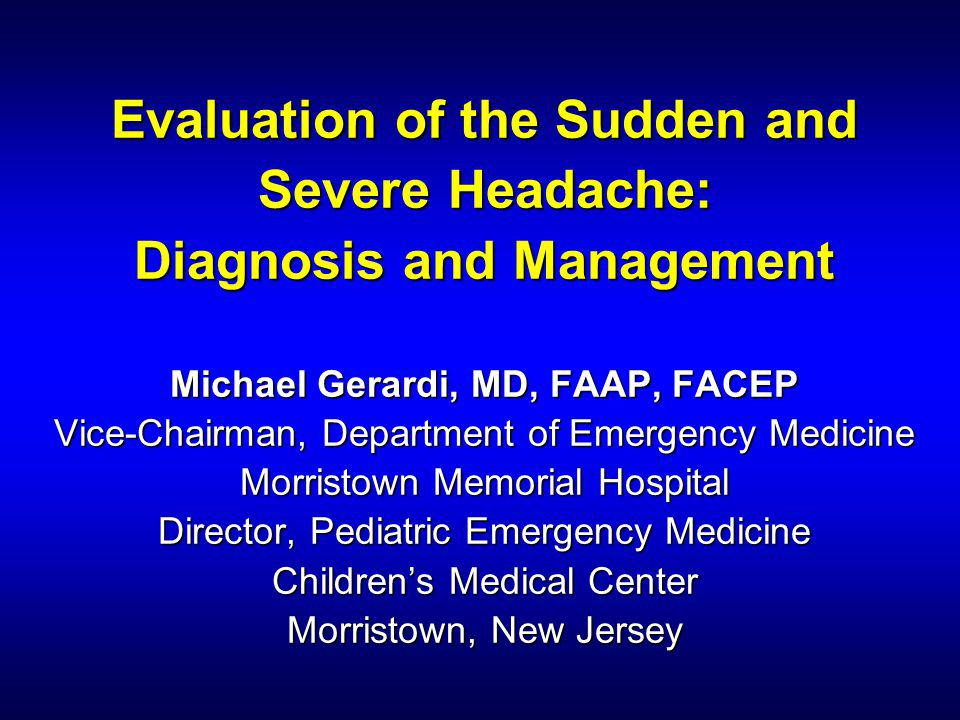 Michael Gerardi, MD The Case One hour prior to ED presentation, a 42 year old man was jogging and hit by the worst headache of his life.