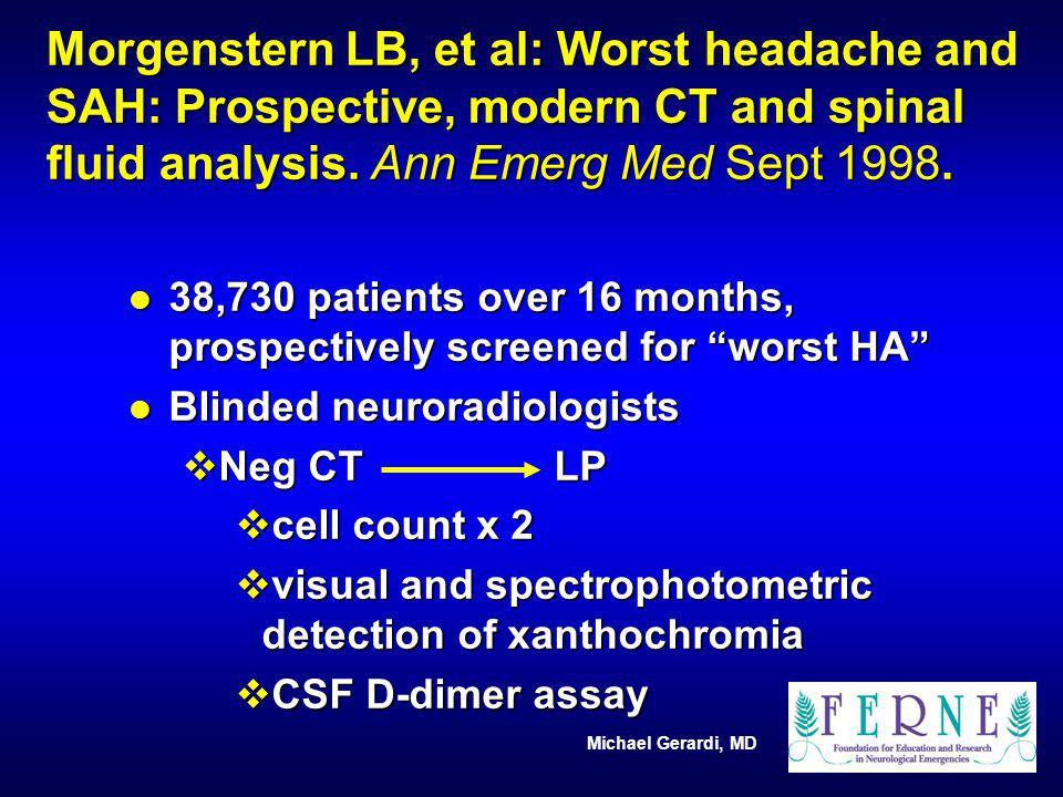 Michael Gerardi, MD Morgenstern LB, et al: Worst headache and SAH: Prospective, modern CT and spinal fluid analysis. Ann Emerg Med Sept 1998. l 38,730