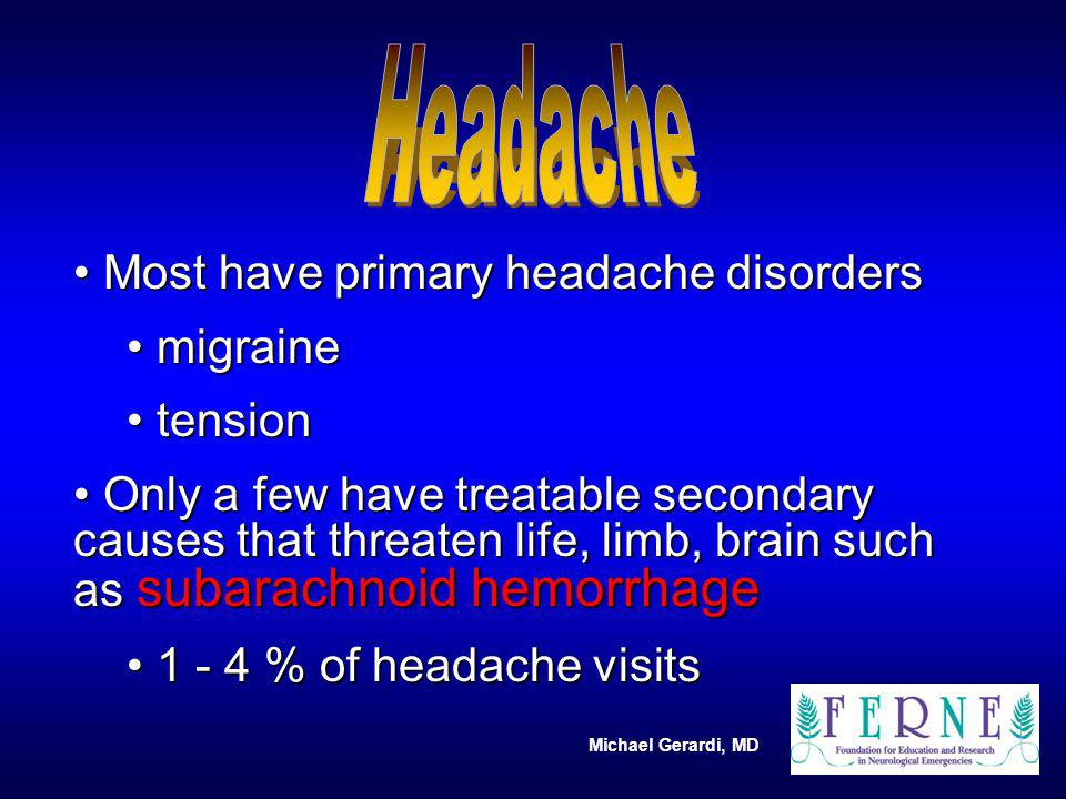 Michael Gerardi, MD Most have primary headache disorders Most have primary headache disorders migraine migraine tension tension Only a few have treata