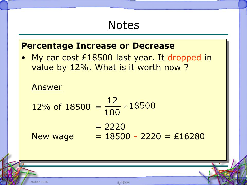 October 2006 ©RSH Percentage Increase or Decrease My car cost £18500 last year.