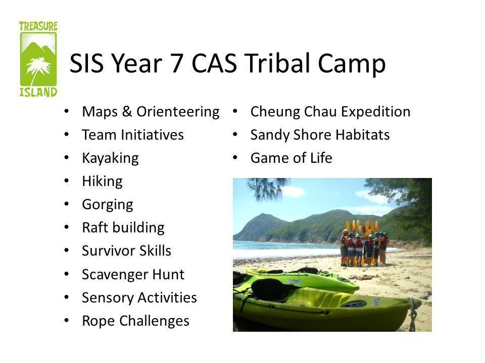 SIS Year 7 CAS Tribal Camp Maps & Orienteering Team Initiatives Kayaking Hiking Gorging Raft building Survivor Skills Scavenger Hunt Sensory Activities Rope Challenges Cheung Chau Expedition Sandy Shore Habitats Game of Life