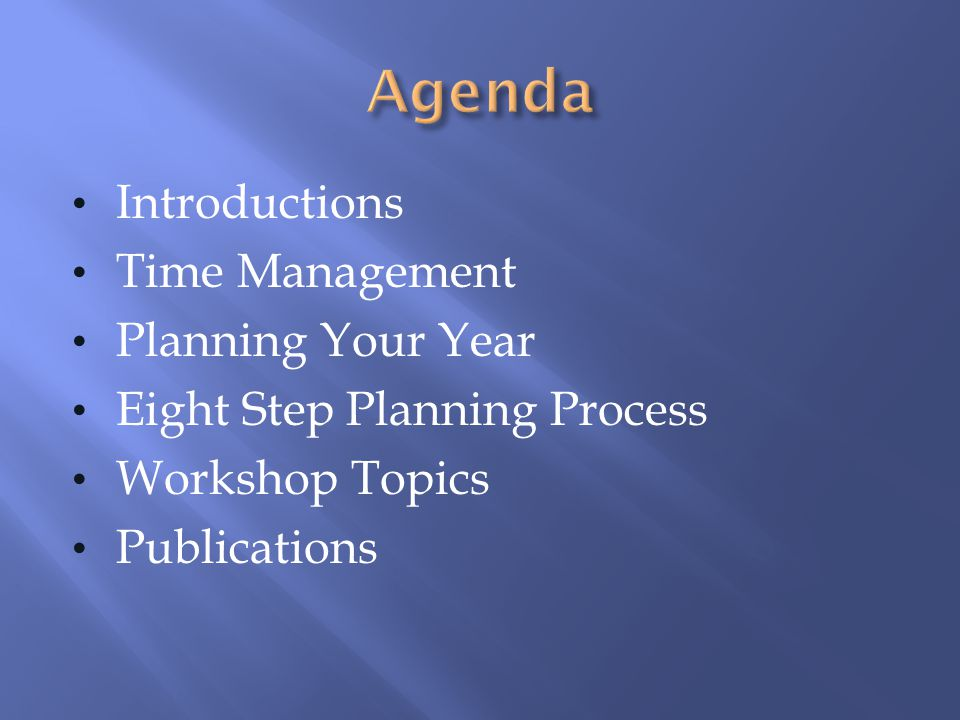 Introductions Time Management Planning Your Year Eight Step Planning Process Workshop Topics Publications