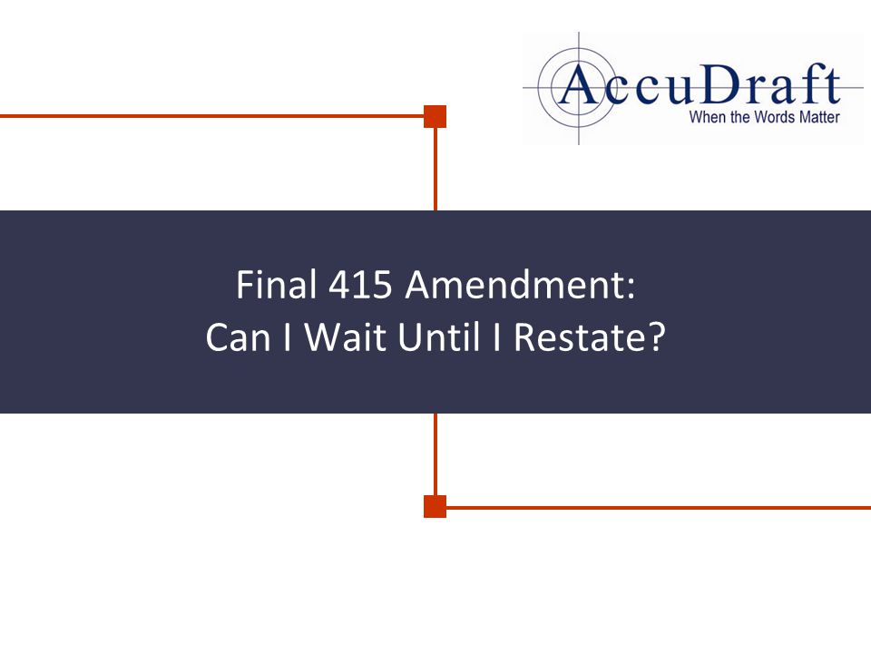 Final 415 Amendment: Can I Wait Until I Restate?
