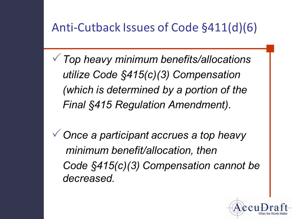 Anti-Cutback Issues of Code §411(d)(6) Top heavy minimum benefits/allocations utilize Code §415(c)(3) Compensation (which is determined by a portion o