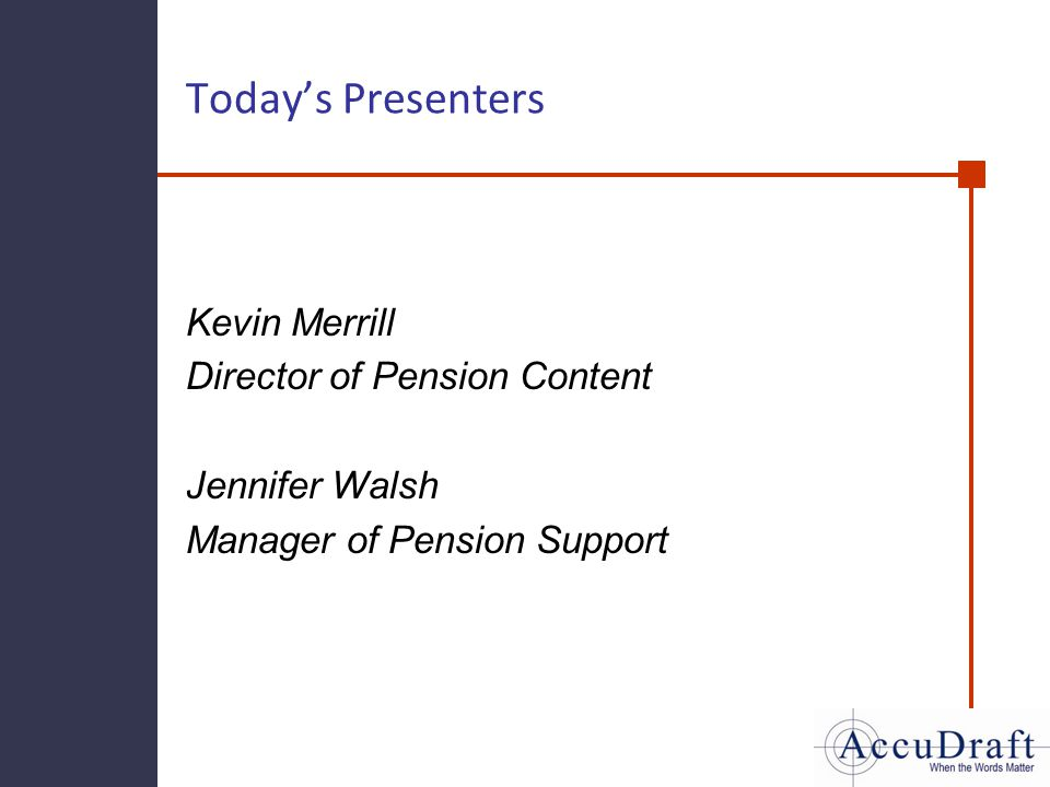 Todays Presenters Kevin Merrill Director of Pension Content Jennifer Walsh Manager of Pension Support