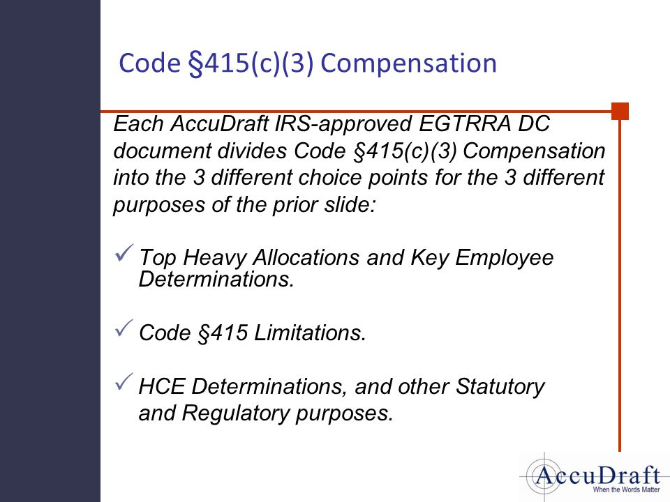 Code §415(c)(3) Compensation Each AccuDraft IRS-approved EGTRRA DC document divides Code §415(c)(3) Compensation into the 3 different choice points fo