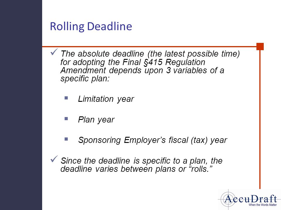 Rolling Deadline The absolute deadline (the latest possible time) for adopting the Final §415 Regulation Amendment depends upon 3 variables of a speci
