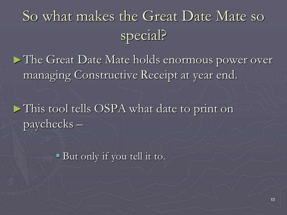 13 So what makes the Great Date Mate so special? The Great Date Mate holds enormous power over managing Constructive Receipt at year end. The Great Da