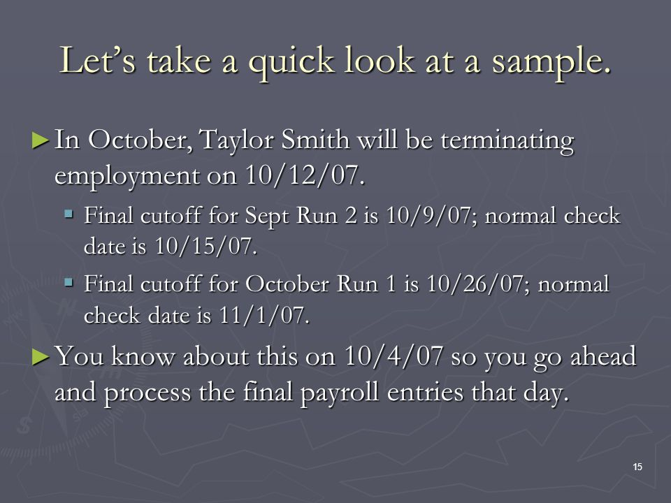 15 Lets take a quick look at a sample. In October, Taylor Smith will be terminating employment on 10/12/07. In October, Taylor Smith will be terminati