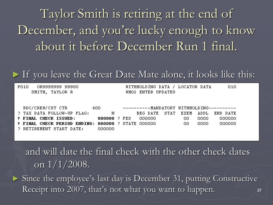 27 Taylor Smith is retiring at the end of December, and youre lucky enough to know about it before December Run 1 final. and will date the final check